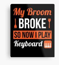 My Broom Broke So Now I Play Keyboard Halloween T-Shirt Metal Print