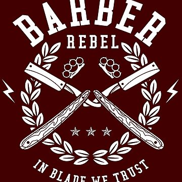 Barber Rebel In Blade We Trust by iwaygifts
