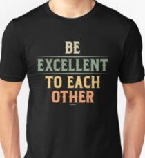 Be Excellent To Each Other Vintage Retro Style Gifts Unisex T-Shirt