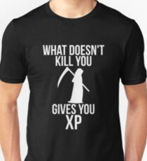 What doesn't kill you gives you XP Gamer Video Game Unisex T-Shirt