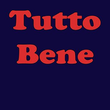 Tutto Bene - Italian Phrase - Everything is Good T-Shirt by stickersandtees