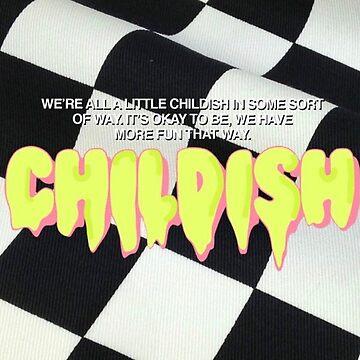 Childish  by milliejclarke3