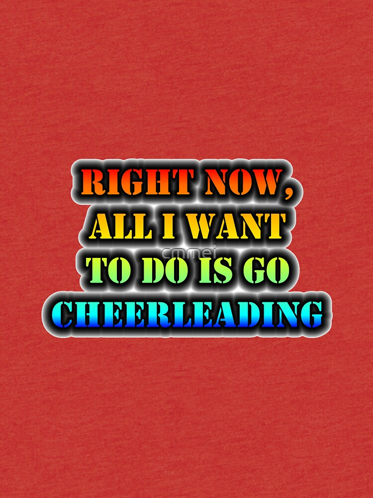 Right Now, All I Want To Do Is Go Cheerleading by cmmei