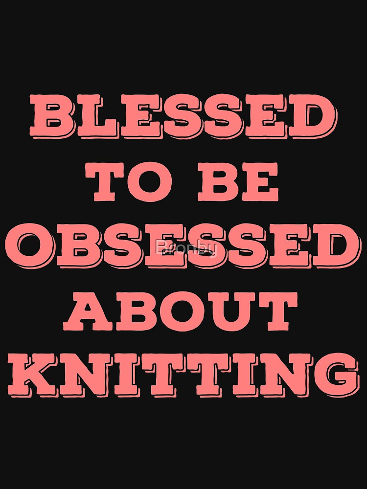 Blessed Knitting T Shirts Joke Gag Gifts for Knitters. by Bronby