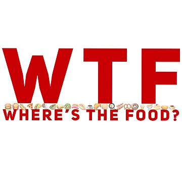 WTF - Where's The Food? by TimelessJourney
