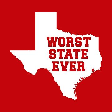 Worst State Ever Texas Red White Oklahoma  by ericthemagenta