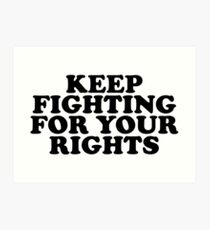 keep fighting for your rights Art Print