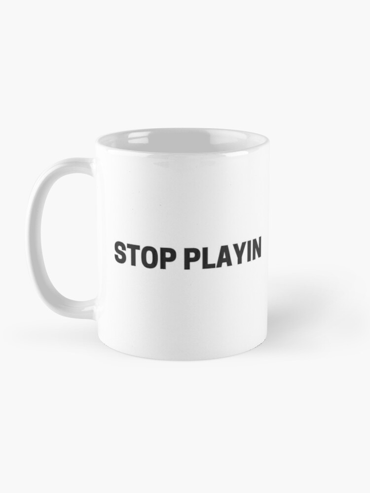 Alternate view of STOP PLAYIN  Mug