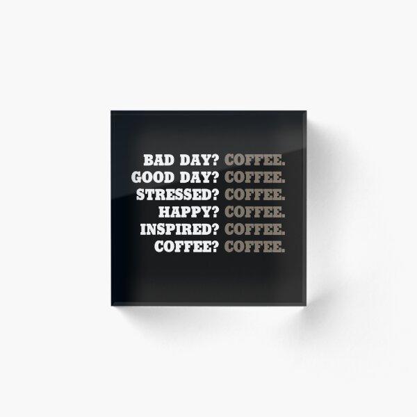 Coffee? Coffee. Acrylic Block