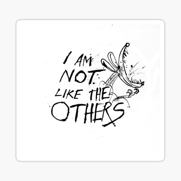 I Am Not Like the Others! Sticker