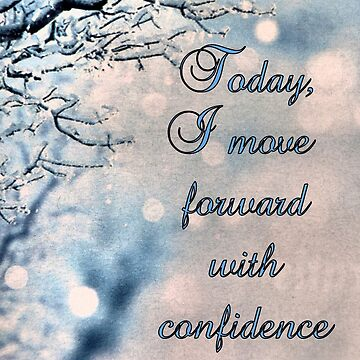 Today, I move forward with confidence and ease. by angel1