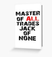 Master of ALL trades Greeting Card