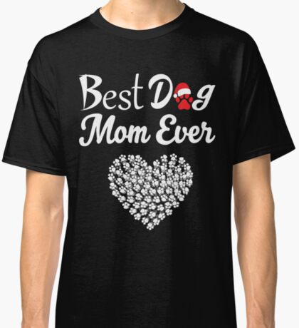 Best Dog Mom Ever (With Christmas Paw & Paw Hearts) Classic T-Shirt