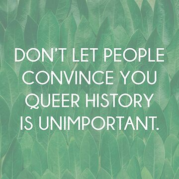 The Importance of Queer History by QueerHistory