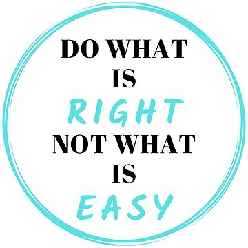 Do What Is Right Not What Is Easy by MeCocky
