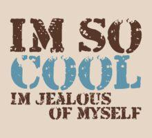 Im so cool...Im jealous of myself
