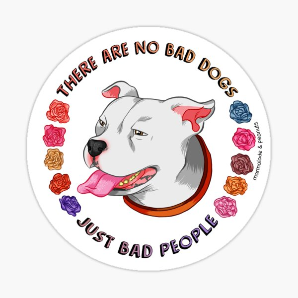 There Are No Bad Dogs... Sticker