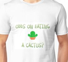 Odds on eating a cactus? Unisex T-Shirt