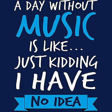 A Day Without Music Is Like by STdesigns