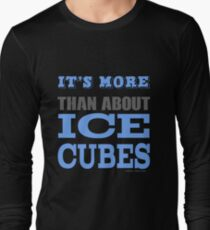 More than About Ice Cubes  Long Sleeve T-Shirt