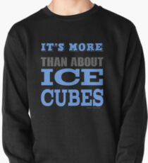 More than About Ice Cubes  Pullover