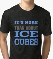 More than About Ice Cubes  Tri-blend T-Shirt