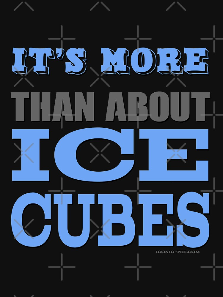 More than About Ice Cubes  by IconicTee