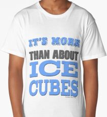 More than About Ice Cubes  Long T-Shirt