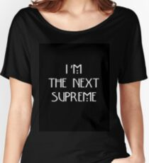 I'm The Next Supreme Women's Relaxed Fit T-Shirt