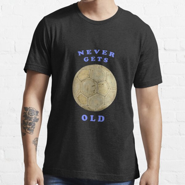 Never Gets Old Essential T-Shirt