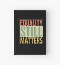 Equality Still Matters Hardcover Journal