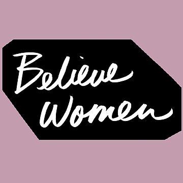 BELIEVE WOMEN x WHITE ON BLACK by queendeebs