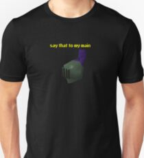 say that to my main Runescape T-Shirt