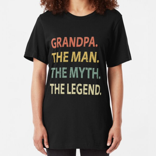 Grandpa The Man The Myth The Legend Slim Fit T-Shirt