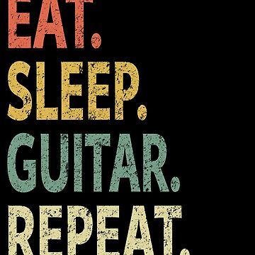Eat Sleep Guitar Repeat by sillerioustees