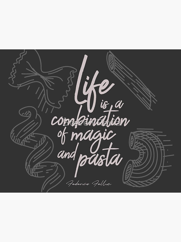 Federico Fellini On Life Magic And Pasta Inspirational Quote Funny Sentence Kitchen Wall Art Decoration Art Board Print By Spallutos