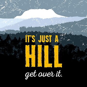 It's just a hill. Get over it. Motivation. Shirt. Gift. by MarlowLoom