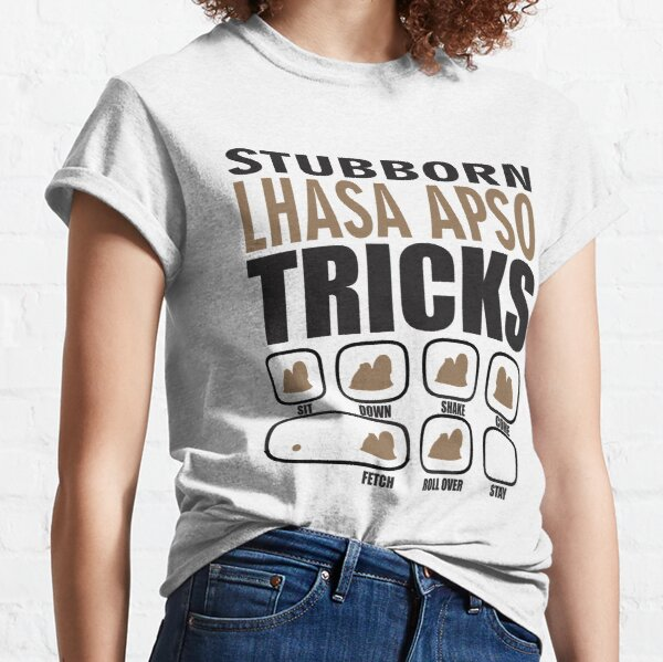 Stubborn Lhasa Apso Tricks T shirt Perfect Gift For Lhasa Apso Dog Lovers Classic T-Shirt