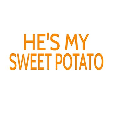 He's My Sweet Potato by coolfuntees
