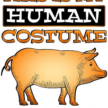 This Is My Halloween Costume I'm Really A Pig by ZNOVANNA