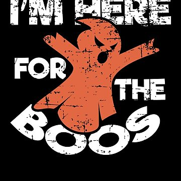 I'm Just Here For The Boos Funny Halloween Ghost Drinking Shirt by Joeby26