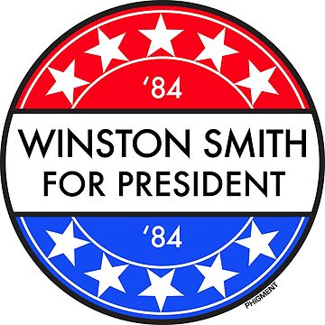 WINSTON SMITH FOR PRESIDENT '84 by phigment-art
