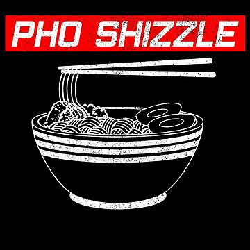 Pho Shizzle - Vietnamese Asian Food Chef Funny Gift by DVIS