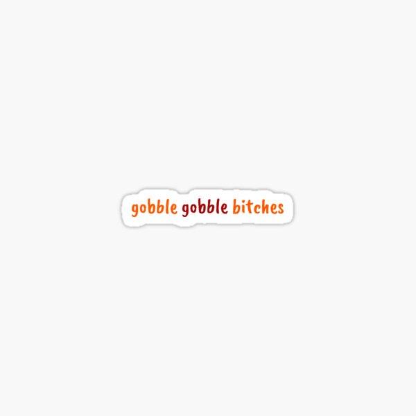 gobble gobble bitches 1 Sticker