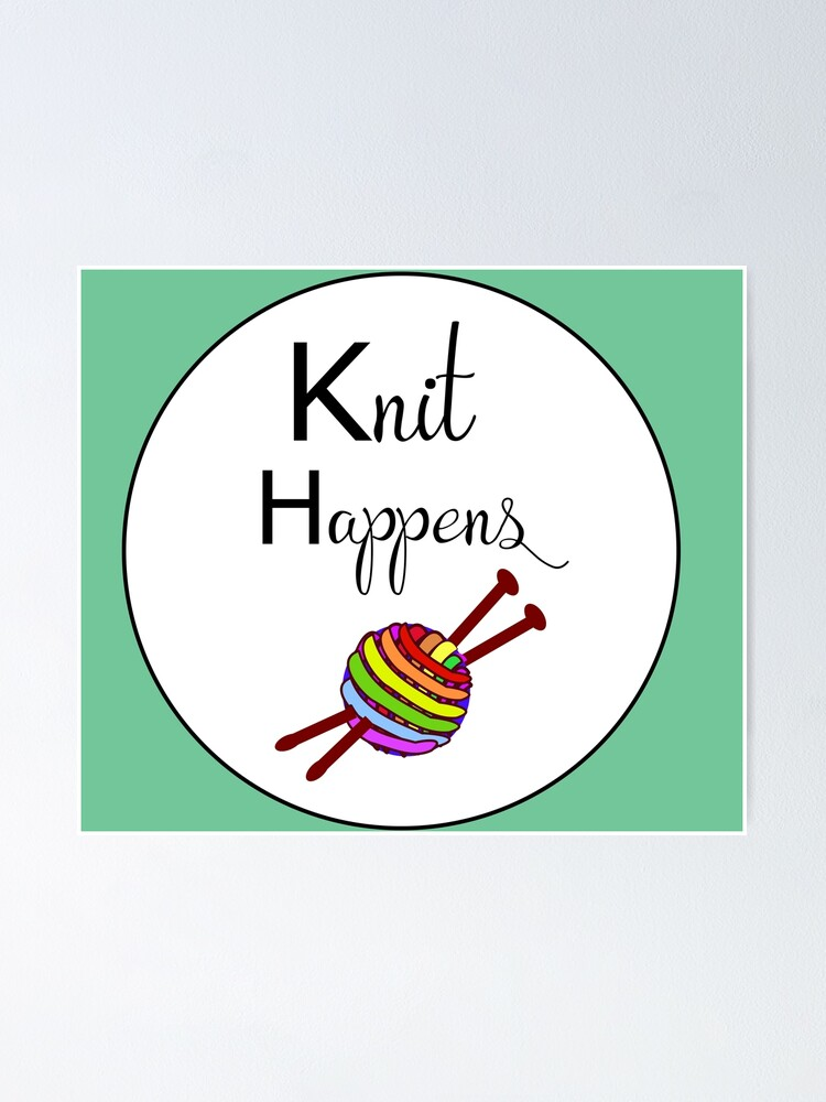 Alternate view of Knit happens Poster