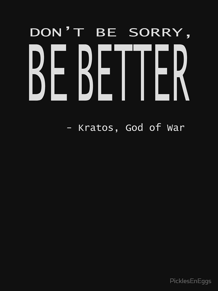 Kratos God of War - Don't Be Sorry, Be Better. by PicklesEnEggs