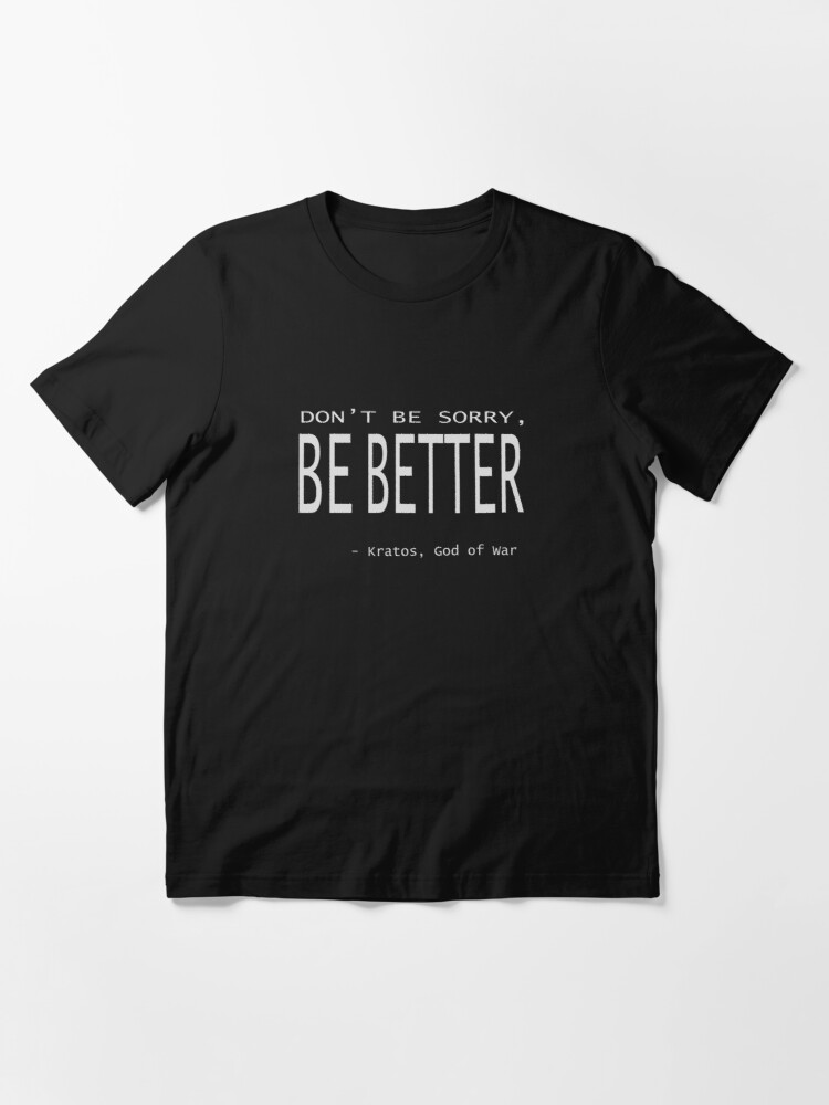 Alternate view of Kratos God of War - Don't Be Sorry, Be Better. Essential T-Shirt