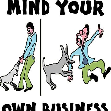 MIND YOUR OWN BUSINESS by emanni