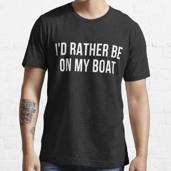 I'd Rather Be on My Boat Owners Captains Essential T-Shirt