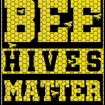 Bee Hives Matter - Beekeeper Gift by DVIS